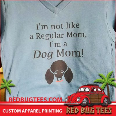 I'm not like a Regular Mom, I'm a Dog Mom T-Shirt