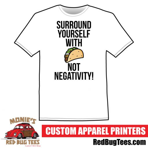 Surround Yourself with Tacos Not Negativity - Funny T-Shirt