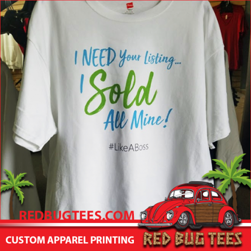 Realtor T-Shirt - I Need Your Listing... I Sold All Mine!